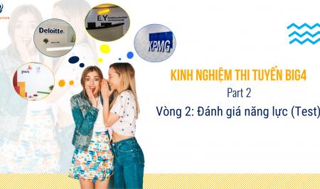 KINH NGHIỆM TỪNG VÒNG THI TẠI BIG4 – phần 2 vòng đánh giá năng lực