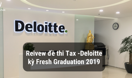Review đề thi Tax – DELOITTE kỳ Fresh Graduation 2019